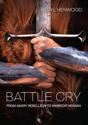Battle Cry: From Angry Rebellion to Warrior Woman (Paperback)