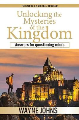 Unlocking the Mysteries of the Kingdom: Answers for Questioning Minds (Paperback)