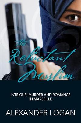 The Reluctant Muslim: Intrigue, Murder and Romance in Marseille (Paperback)