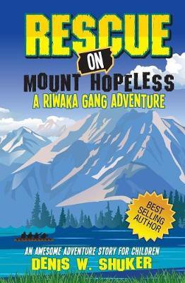 Rescue on Mount Hopeless: A Riwaka Gang Adventure - Riwaka Gang 4 (Paperback)