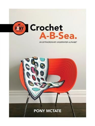 Crochet A-B-Sea: An Extraordinary Underwater Alphabet (Paperback)