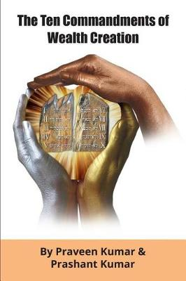 The Ten Commandments of Wealth Creation: Your Road to Riches Blueprint, for the Success You Truly Deserve! - Wealth Creation 1 (Paperback)
