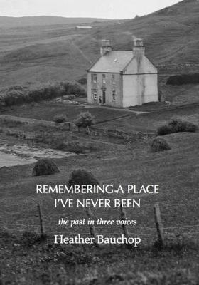 Remembering a Place I've Never Been: the past in three voices (Paperback)