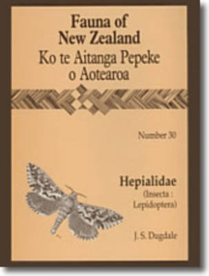 Fauna of New Zealand Number 30: Hepialidae (Insecta: Lepidoptera) - Fauna of New Zealand (Paperback)