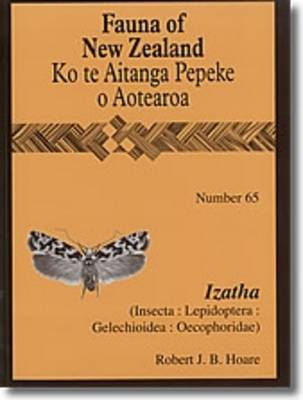 Izatha: v. 65: (Insecta: Lepidoptera: Gelechioidea: Oecophoridae) - Fauna of New Zealand 65 (Paperback)