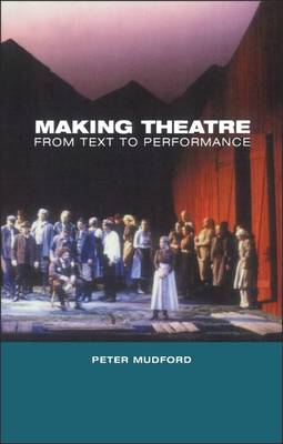 Making Theatre: From Text to Performance (Hardback)