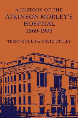 A History of the Atkinson Morley's Hospital 1869-1995 (Paperback)