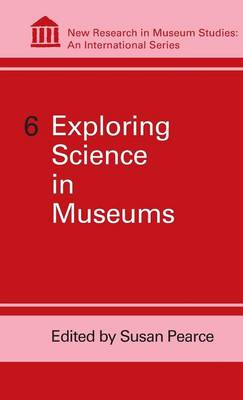 Exploring Science in Museums - New Research in Museum Studies v. 6 (Hardback)