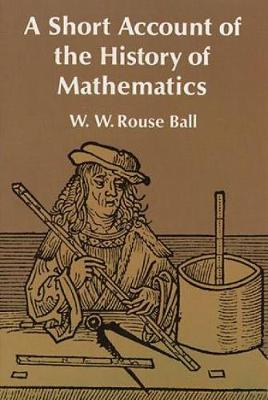 A Short Account of the History of Mathematics - Dover Books on Mathematics (Paperback)