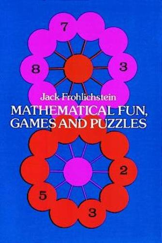 Mathematical Fun, Games and Puzzles - Dover Recreational Math (Paperback)