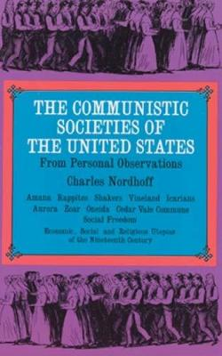The Communistic Societies of the United States: From Personal Visit and Observation (Paperback)