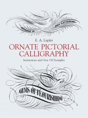 Ornate Pictorial Calligraphy: Instructions and Over 150 Examples - Lettering, Calligraphy, Typography (Paperback)