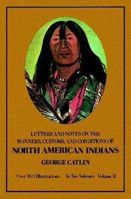 Manners, Customs, and Conditions of the North American Indians, Volume II - Native American (Paperback)