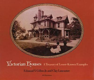 Victorian Houses: A Treasury of Lesser-Known Examples: A Treasury of Lesser-Known Examples - Dover Architecture (Paperback)