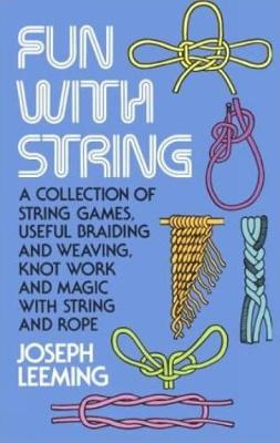 Fun with String: A Collection of String Games, Useful Braiding and Weaving, Knot Work and Magic with String and Rope - Dover Children's Activity Books (Paperback)