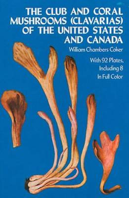 The Club and Coral Mushrooms (Clavarias) of the United States and Canada (Paperback)