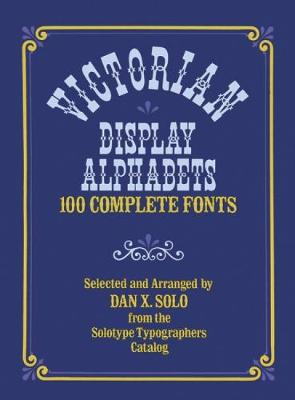 Victorian Display Alphabets: 100 Complete Fonts - Lettering, Calligraphy, Typography (Paperback)