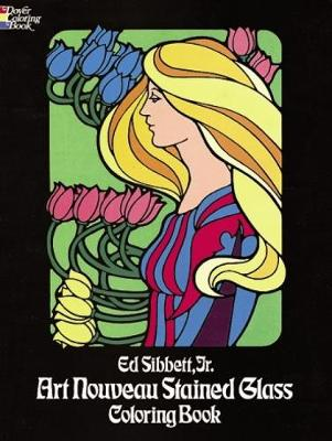 Art Nouveau Stained Glass Coloring Book by Ed Sibbett | Waterstones
