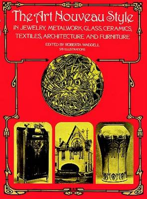 The Art Nouveau Style: In Jewelry, Metalwork, Glass, Ceramics, Textiles, Architecture and Furniture - Dover Architecture (Paperback)
