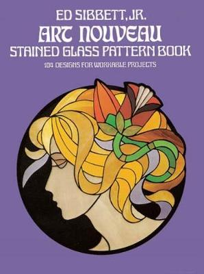 Art Nouveau Stained Glass Pattern Book: 104 Designs for Workable Projects - Dover Stained Glass Instruction (Paperback)