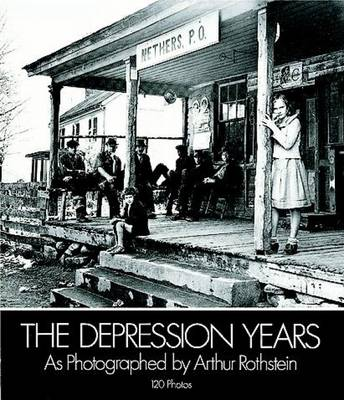 The Depression Years: As Photographed by Arthur Rothstein (Paperback)