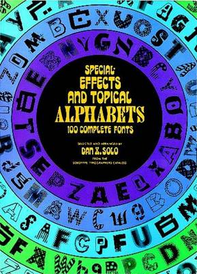 Special Effects and Topical Alphabets: 100 Complete Fonts - Lettering, Calligraphy, Typography (Paperback)
