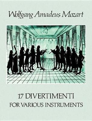 W.A. Mozart: 17 Divertimenti For Various Instruments (Paperback)