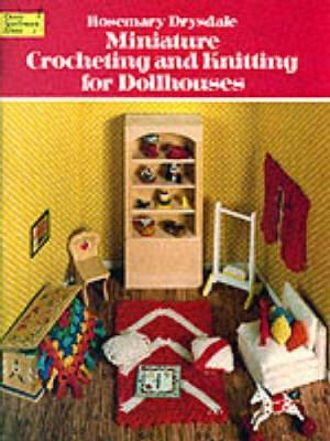 Miniature Crocheting and Knitting for Dolls Houses - Dover Knitting, Crochet, Tatting, Lace (Paperback)