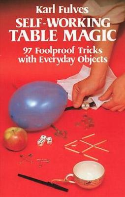 Self-Working Table Magic: 97 Foolproof Tricks with Everyday Objects: 97 Foolproof Tricks with Everyday Objects - Dover Magic Books (Paperback)