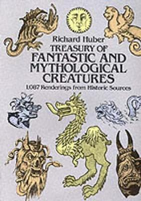 A Treasury of Fantastic and Mythological Creatures: 1, 087 Renderings from Historic Sources - Dover Pictorial Archive (Paperback)