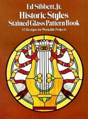 Historic Styles Stained Glass Pattern Book: 83 Designs for Workable Projects - Dover Stained Glass Instruction (Paperback)