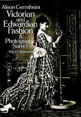Victorian and Edwardian Fashion: A Photographic Survey - Dover Fashion and Costumes (Paperback)