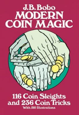 Modern Coin Magic: 116 Coin Sleights and 236 Coin Tricks - Dover Magic Books (Paperback)