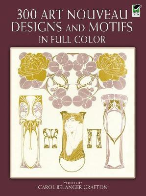300 Art Nouveau Designs and Motifs in Full Color - Dover Pictorial Archive (Paperback)