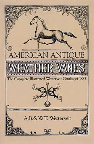 American Antique Weather Vanes: Complete Illustrated Westervelt Catalogue of 1883 - Dover Jewelry and Metalwork (Paperback)