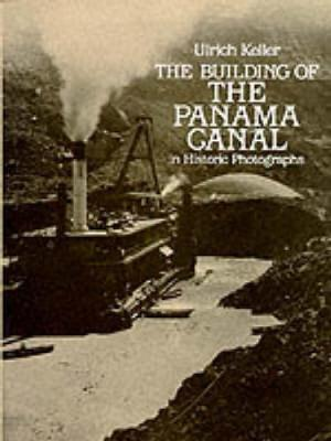 Building of the Panama Canal: In Historic Photographs (Paperback)