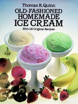 Old Fashioned Homemade Ice Cream: With 58 Original Recipes (Paperback)