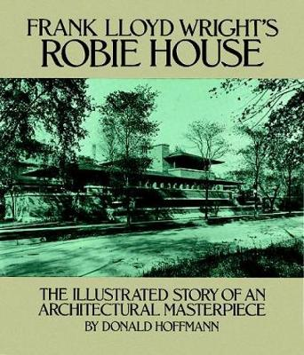 Frank Lloyd Wright's Robie House: The Illustrated Story of an Architectural Masterpiece - Dover Architecture (Paperback)