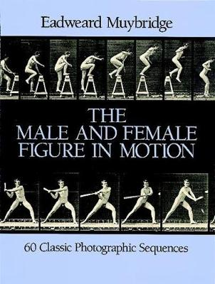 The Male and Female Figure in Motion: 60 Classic Photographic Sequences - Dover Anatomy for Artists (Paperback)