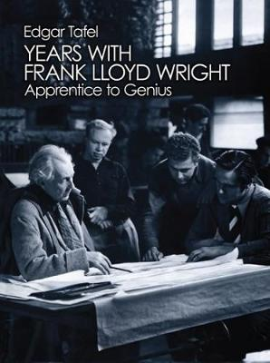 Years with Frank Lloyd Wright: Apprentice to Genius: Apprentice to Genius - Dover Architecture (Paperback)
