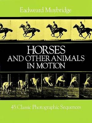 Horses and Other Animals in Motion: 45 Classic Photographic Sequences - Dover Anatomy for Artists (Paperback)