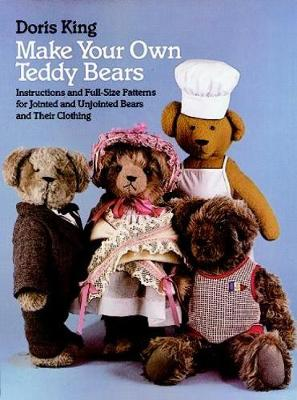Make Your Own Teddy Bears: Instructions and Full-Size Patterns for Jointed and Unjointed Bears and Their Clothing (Paperback)