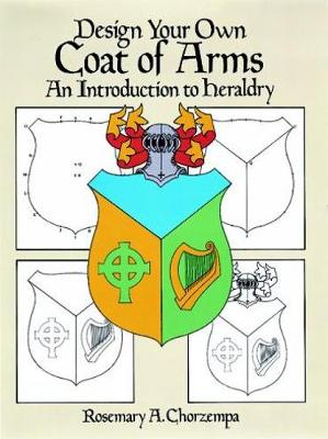 Design Your Own Coat of Arms: Introduction to Heraldry - Dover Children's Activity Books (Paperback)
