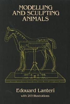 Modelling and Sculpting Animals - Dover Art Instruction (Hardback)