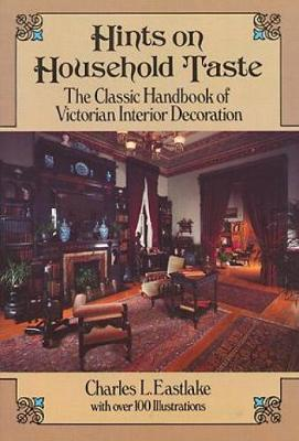 Hints on Household Taste: The Classic Handbook of Victorian Interior Decoration - Dover Architecture (Paperback)