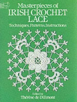 Masterpieces of Irish Crochet Lace: Techniques, Patterns, Instructions - Dover Knitting, Crochet, Tatting, Lace (Paperback)