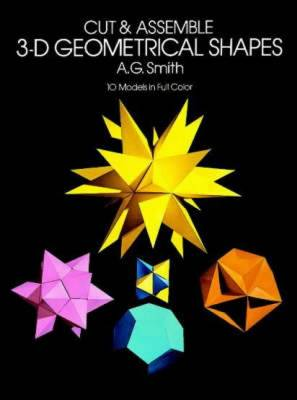Cut and Assemble 3-D Geometrical Shapes: 10 Models in Full Colour (Paperback)