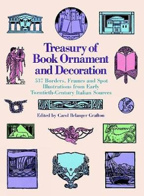 Treasury of Book Ornament and Decoration: 537 Borders, Frames, and Spot Illustrations from Early Twentieth Century Italian Sources: 537 Borders, Frames, and Spot Illustrations from Early Twentieth Century Italian Sources - Dover Pictorial Archive (Paperback)