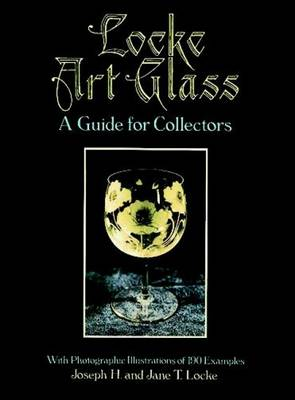 Locke Art Glass: A Guide for Collectors with Photographic Illustrations of 190 Examples (Paperback)