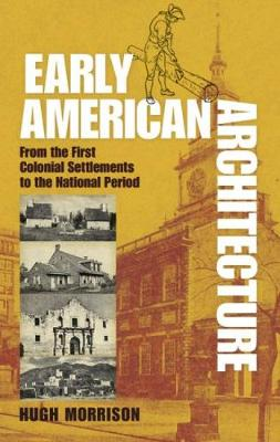 Early American Architecture: From the First Colonial Settlements to the National Period - Dover Architecture (Paperback)